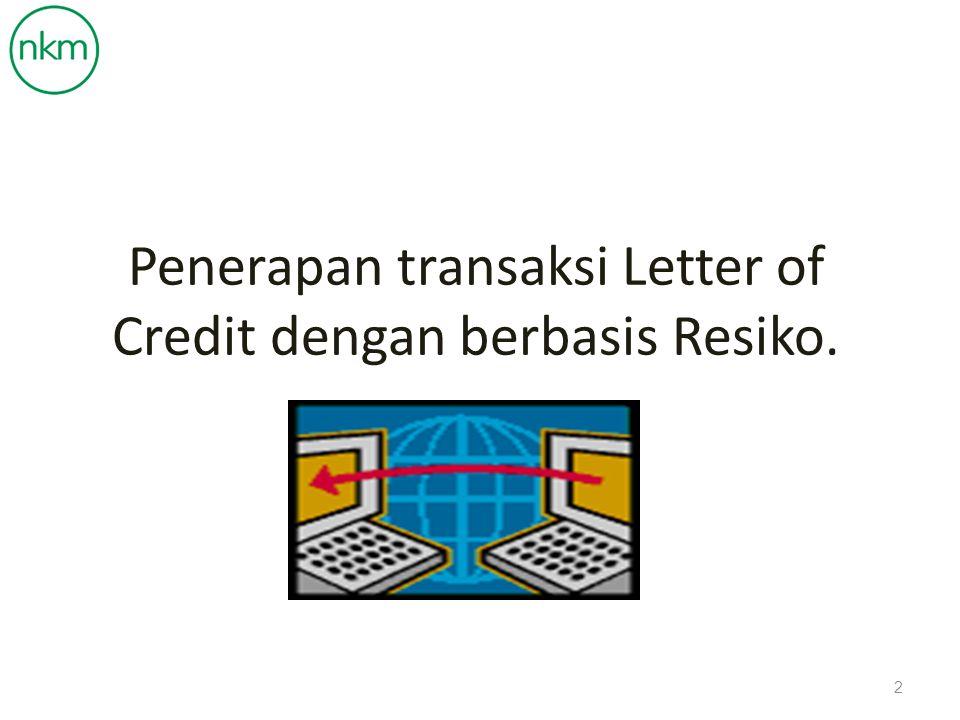 Penerapan transaksi Letter of Credit dengan berbasis Resiko.