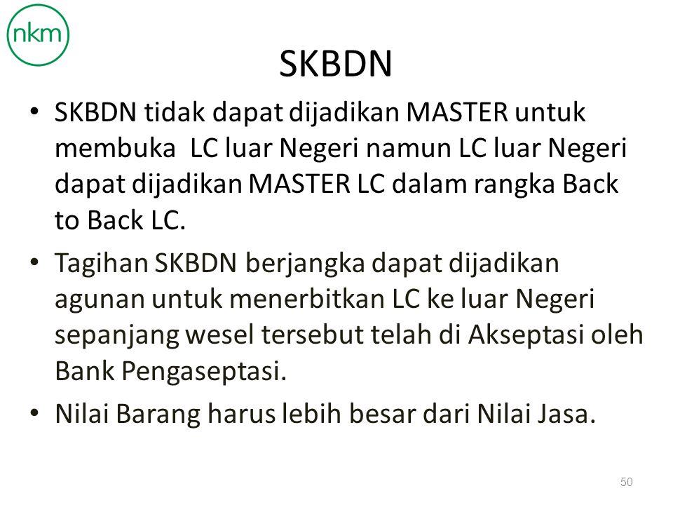 SKBDN SKBDN tidak dapat dijadikan MASTER untuk membuka LC luar Negeri namun LC luar Negeri dapat dijadikan MASTER LC dalam rangka Back to Back LC.