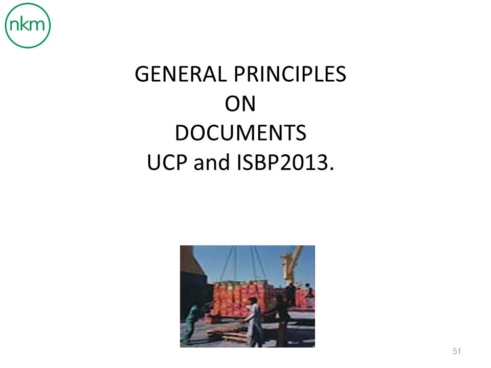 GENERAL PRINCIPLES ON DOCUMENTS UCP and ISBP2013.