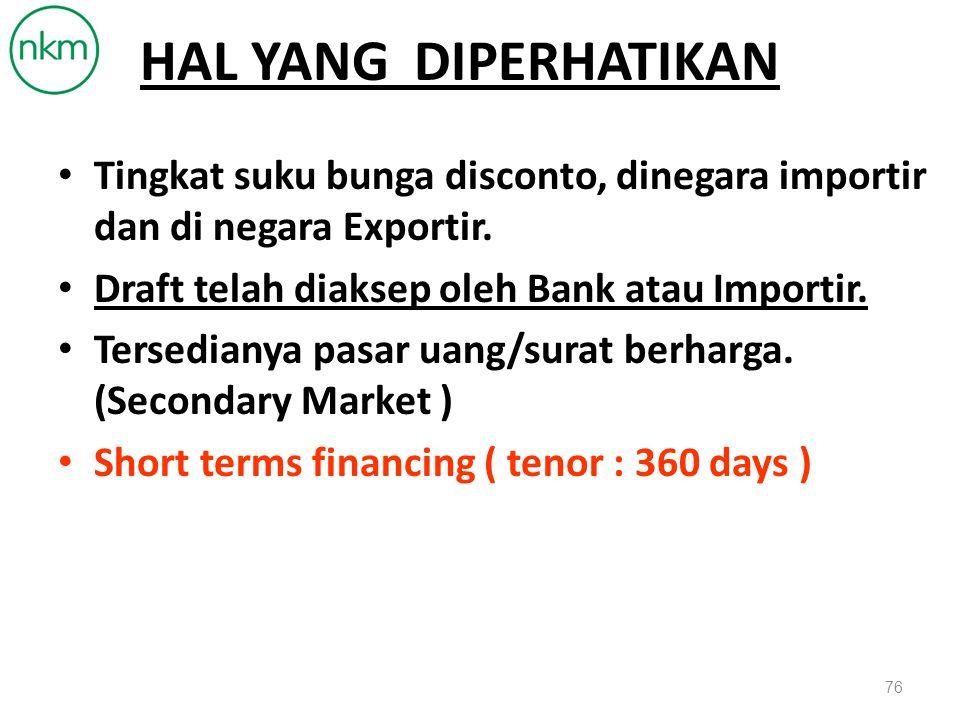 HAL YANG DIPERHATIKAN Tingkat suku bunga disconto, dinegara importir dan di negara Exportir. Draft telah diaksep oleh Bank atau Importir.