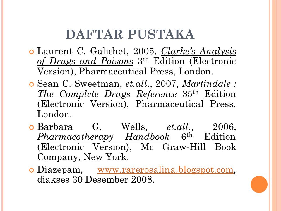 daftar pustaka Laurent C. Galichet, 2005, Clarke's Analysis of Drugs and Poisons 3rd Edition (Electronic Version), Pharmaceutical Press, London.