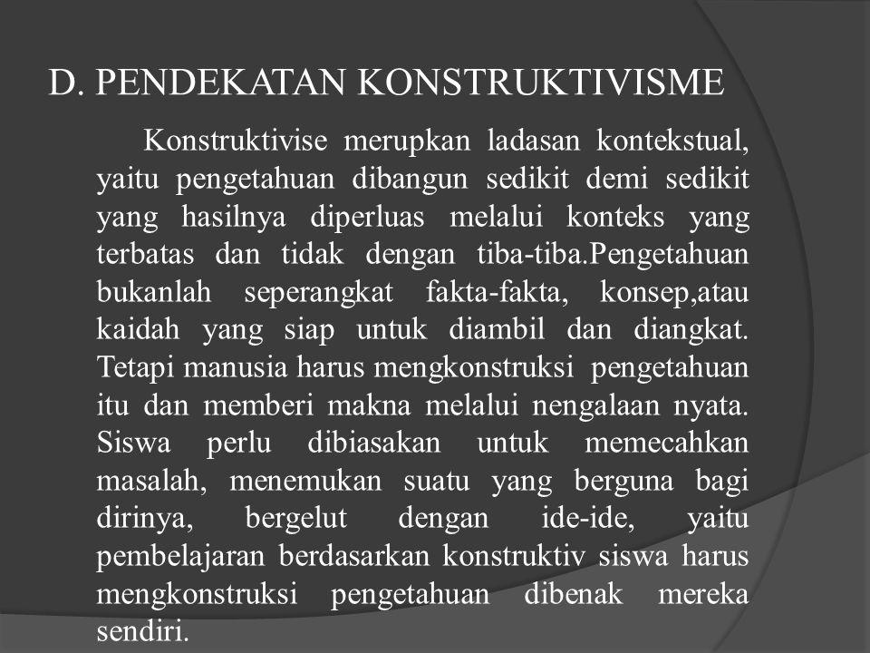 D. PENDEKATAN KONSTRUKTIVISME