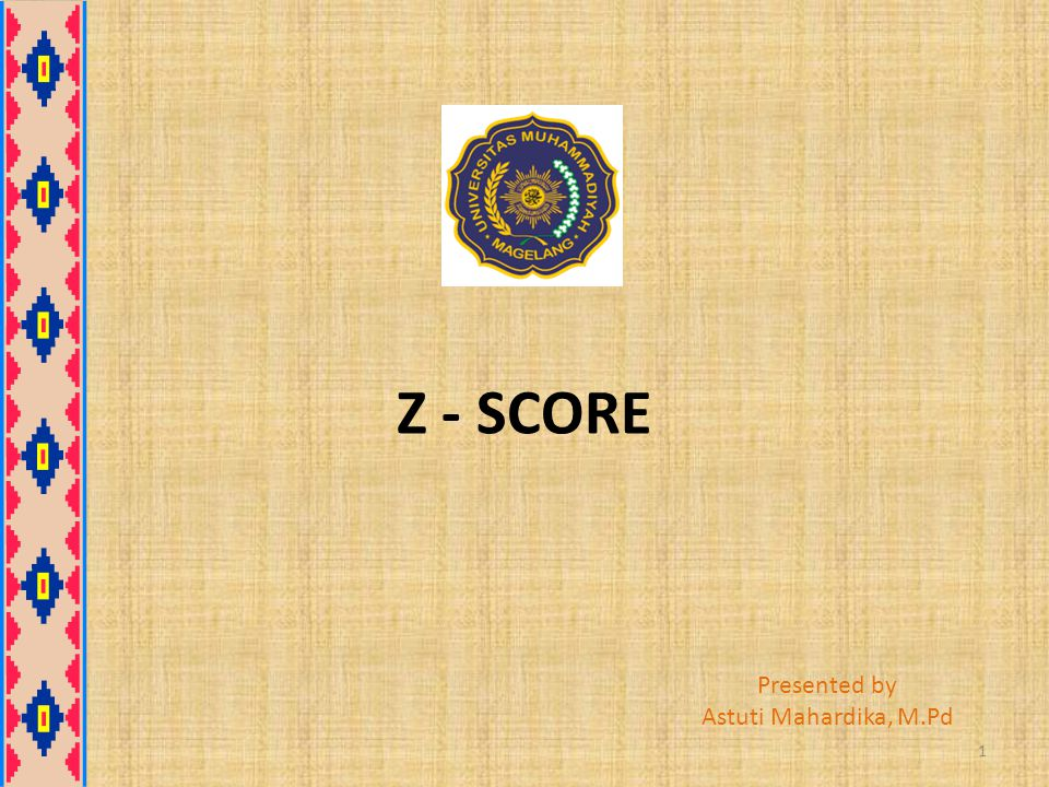Z - SCORE Presented by Astuti Mahardika, M.Pd