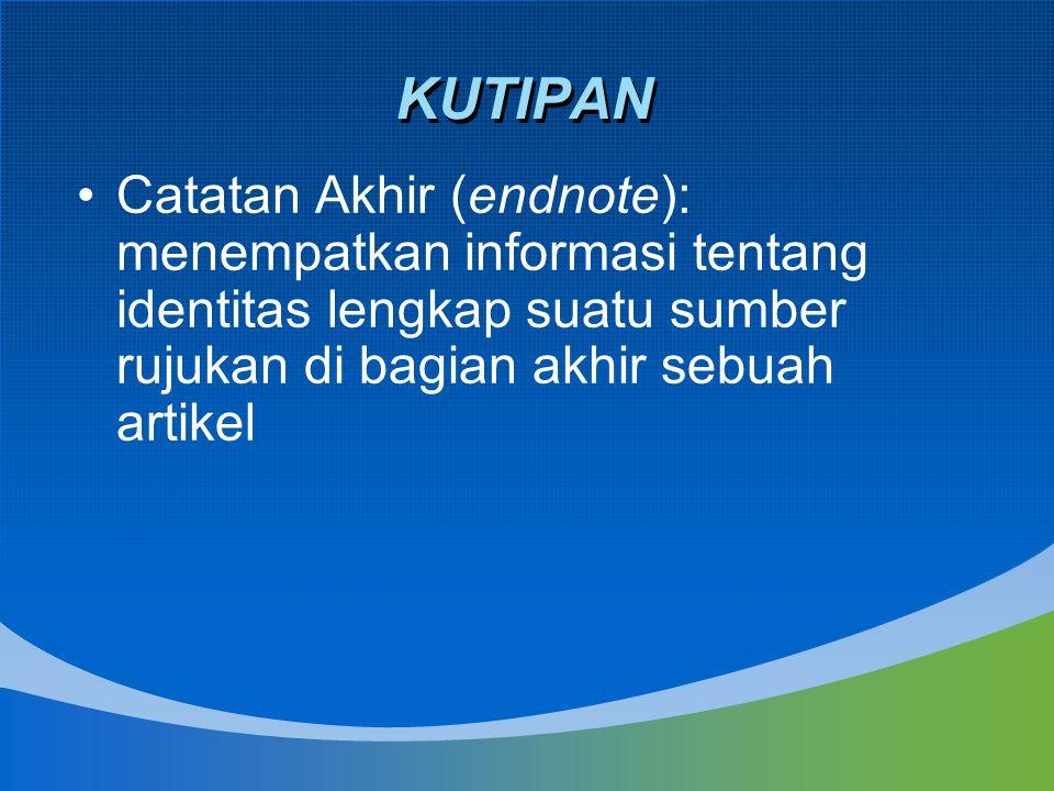KUTIPAN Catatan Akhir (endnote): menempatkan informasi tentang identitas lengkap suatu sumber rujukan di bagian akhir sebuah artikel.