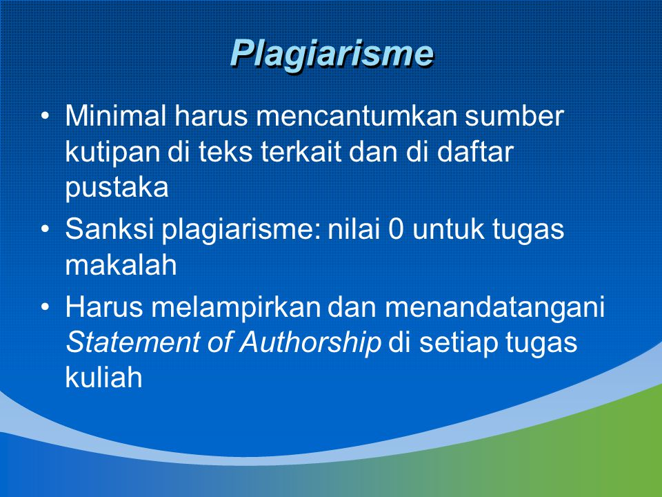 Plagiarisme Minimal harus mencantumkan sumber kutipan di teks terkait dan di daftar pustaka. Sanksi plagiarisme: nilai 0 untuk tugas makalah.