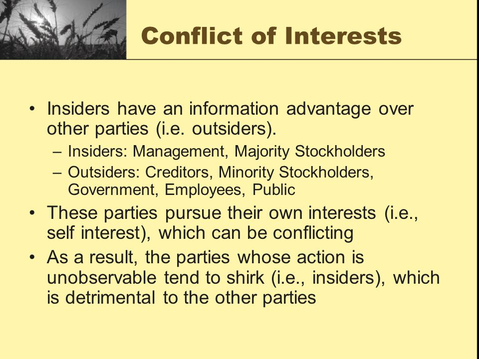 Conflict of Interests Insiders have an information advantage over other parties (i.e. outsiders). Insiders: Management, Majority Stockholders.