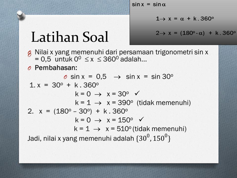 Latihan Soal sin x = sin  1 x =  + k . 360o
