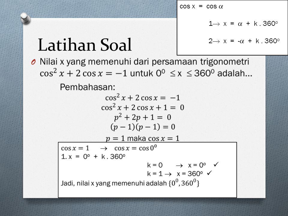 cos x = cos  1 x =  + k . 360o 2 x = - + k . 360o Latihan Soal