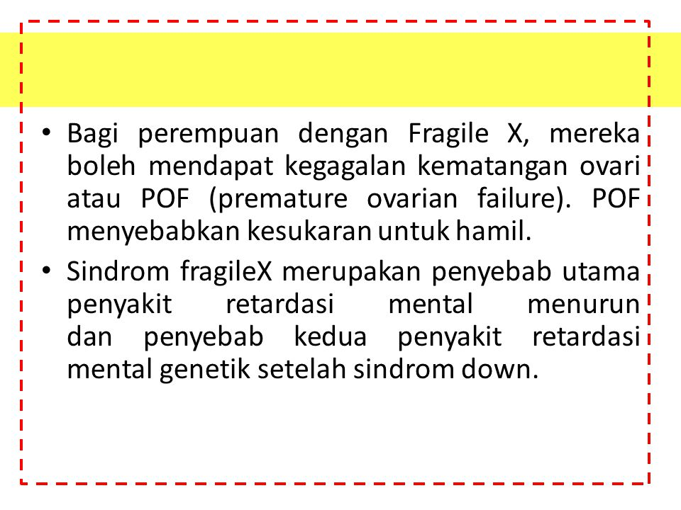 Bagi perempuan dengan Fragile X, mereka boleh mendapat kegagalan kematangan ovari atau POF (premature ovarian failure). POF menyebabkan kesukaran untuk hamil.