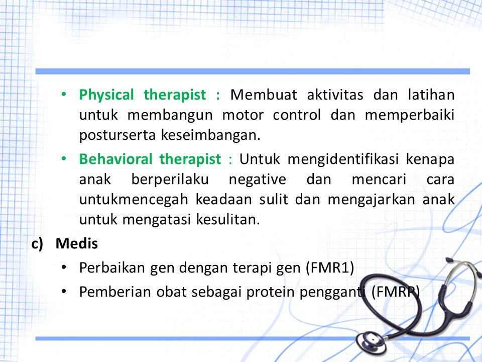 Physical therapist : Membuat aktivitas dan latihan untuk membangun motor control dan memperbaiki posturserta keseimbangan.