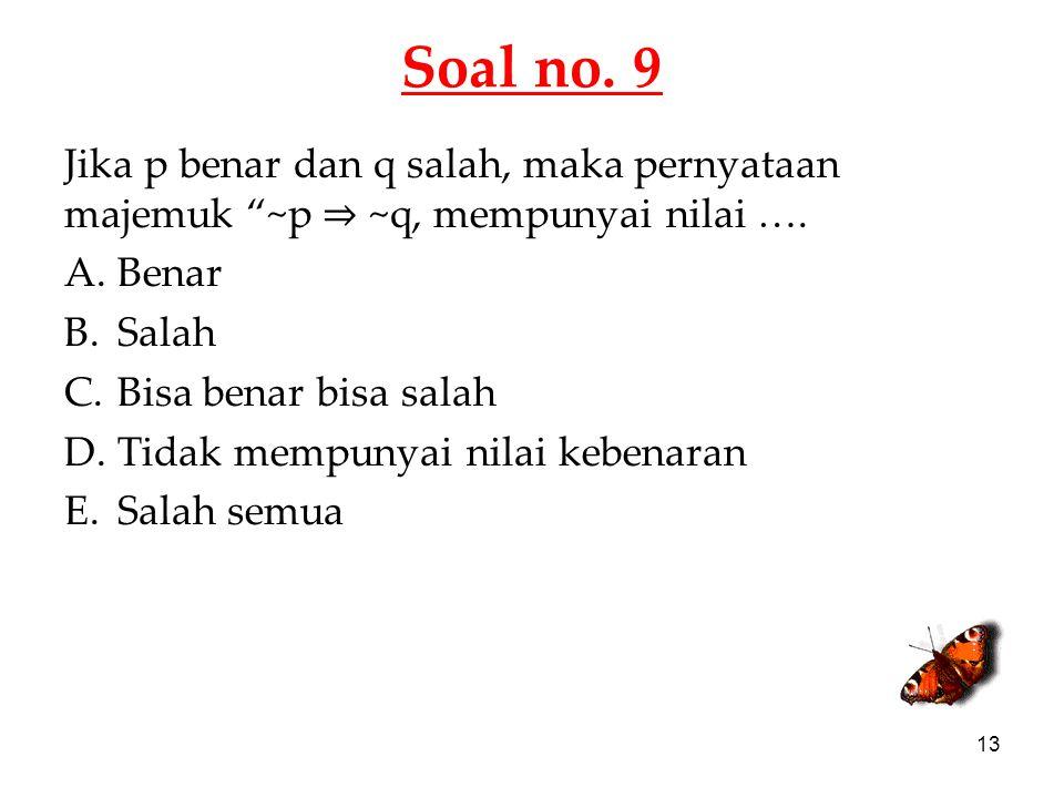 Soal no. 9 Jika p benar dan q salah, maka pernyataan majemuk ~p ⇒ ~q, mempunyai nilai …. Benar. Salah.