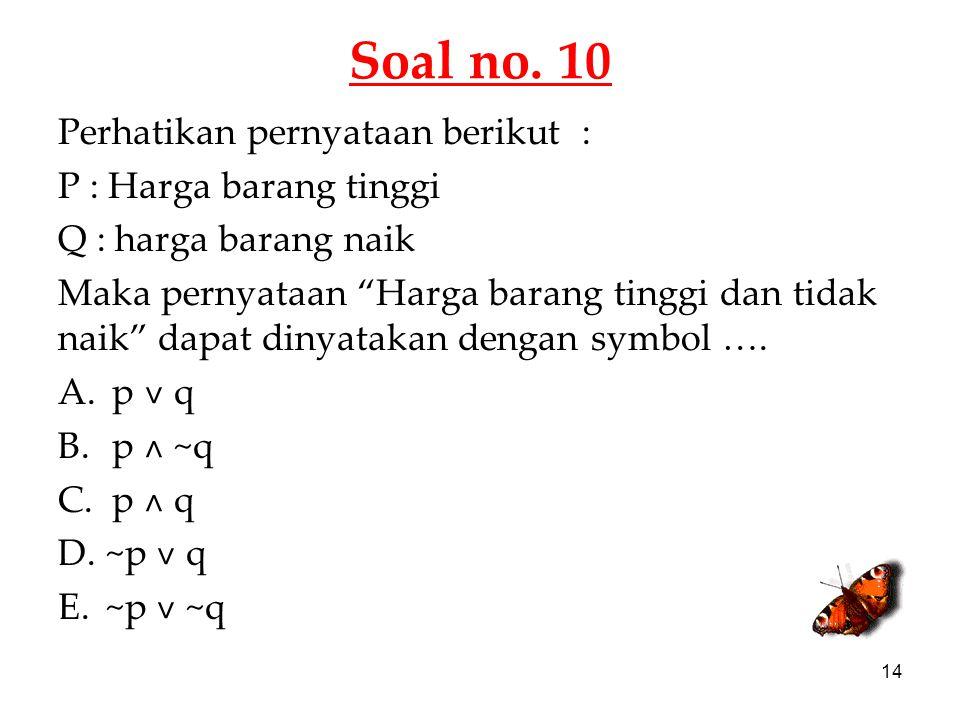 Soal no. 10 Perhatikan pernyataan berikut : P : Harga barang tinggi
