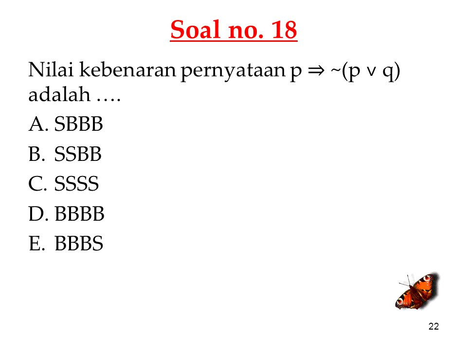 Soal no. 18 Nilai kebenaran pernyataan p ⇒ ~(p ˅ q) adalah …. SBBB