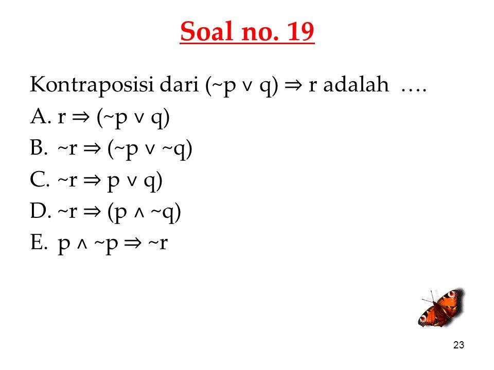Soal no. 19 Kontraposisi dari (~p ˅ q) ⇒ r adalah …. r ⇒ (~p ˅ q)