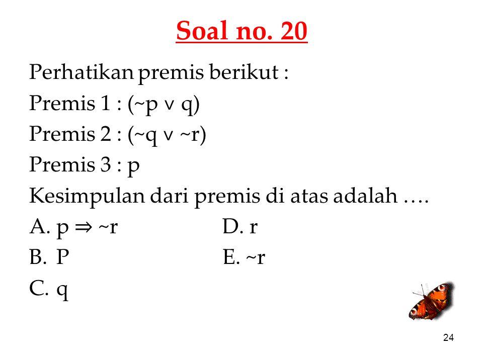 Soal no. 20 Perhatikan premis berikut : Premis 1 : (~p ˅ q)