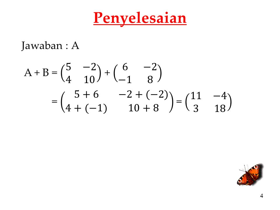 Penyelesaian Jawaban : A A + B = 5 −2 4 10 + 6 −2 −1 8