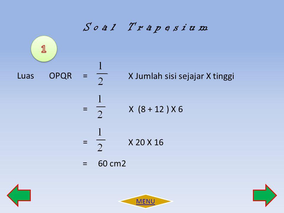 S o a l T r a p e s i u m 1 Luas OPQR = X Jumlah sisi sejajar X tinggi