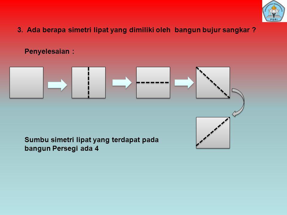 3. Ada berapa simetri lipat yang dimiliki oleh bangun bujur sangkar