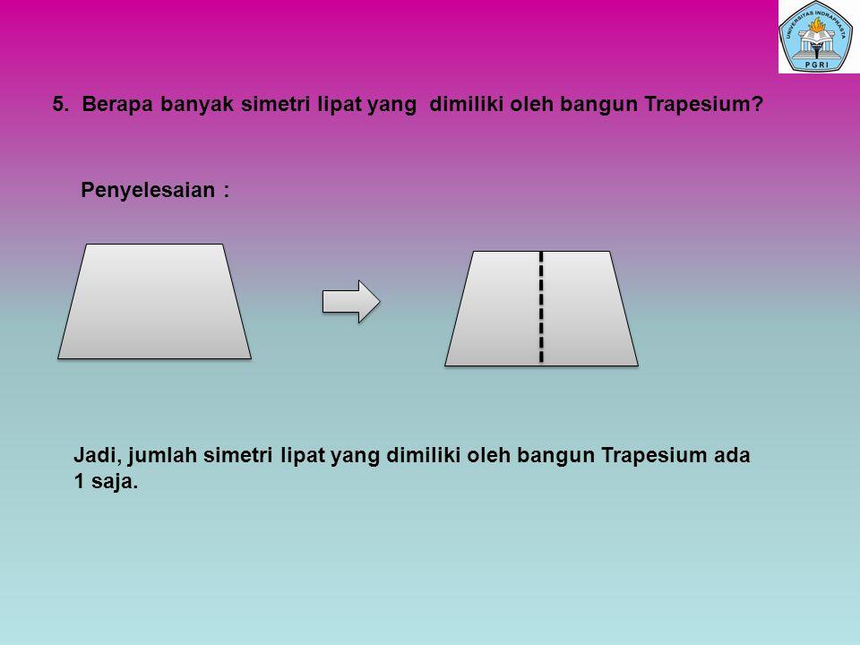 5. Berapa banyak simetri lipat yang dimiliki oleh bangun Trapesium