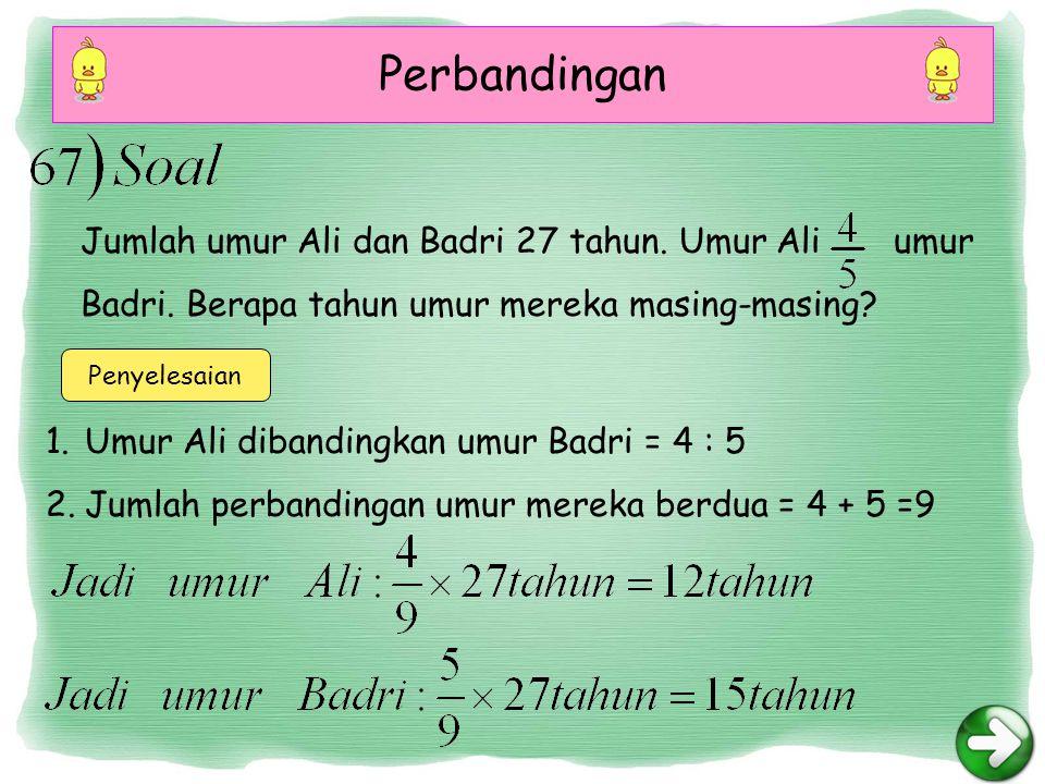 Perbandingan Jumlah umur Ali dan Badri 27 tahun. Umur Ali umur Badri. Berapa tahun umur mereka masing-masing