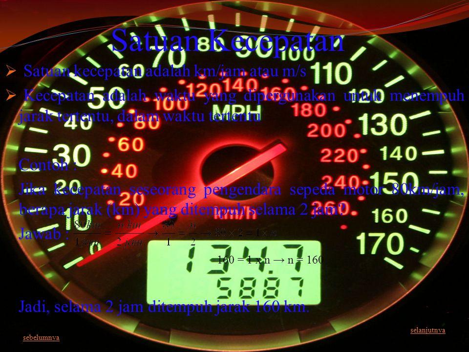 Satuan Kecepatan Satuan kecepatan adalah km/jam atau m/s