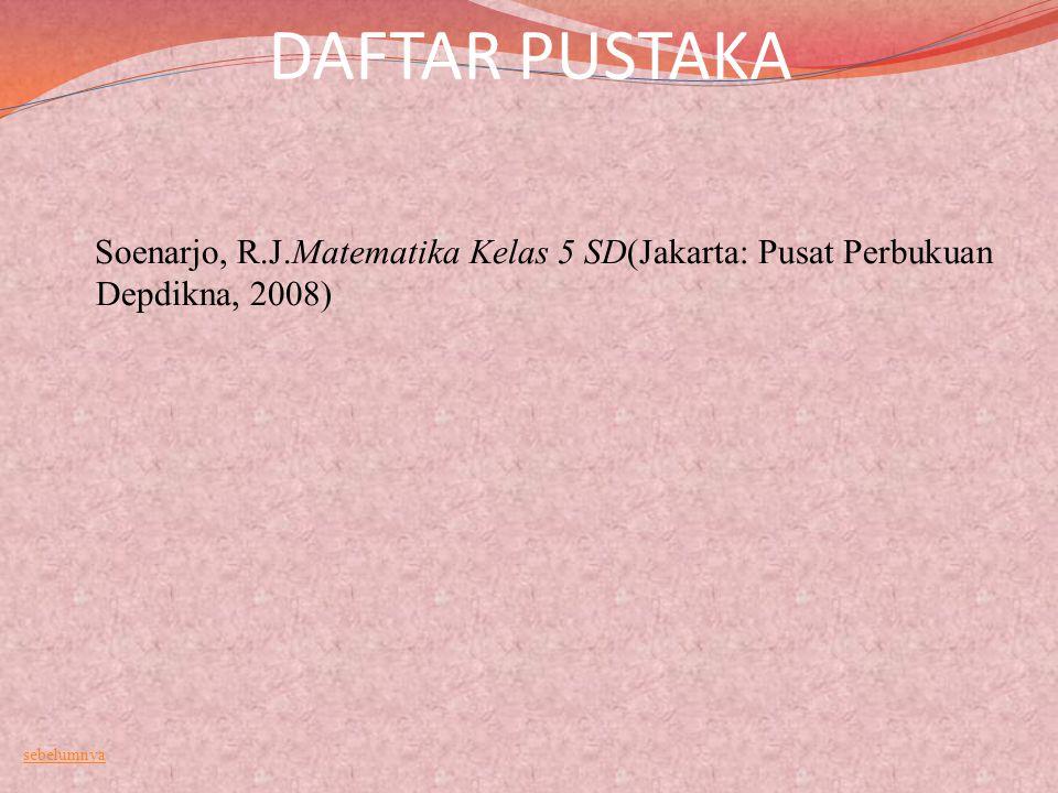 DAFTAR PUSTAKA Soenarjo, R.J.Matematika Kelas 5 SD(Jakarta: Pusat Perbukuan Depdikna, 2008) sebelumnya.