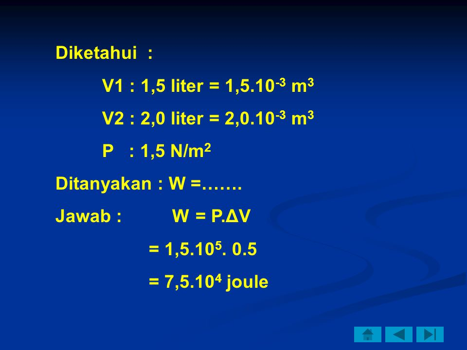 Diketahui : V1 : 1,5 liter = 1,5.10-3 m3. V2 : 2,0 liter = 2,0.10-3 m3. P : 1,5 N/m2. Ditanyakan : W =…….