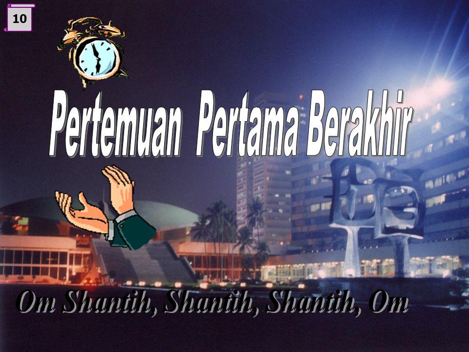 Pertemuan Pertama Berakhir Om Shantih, Shantih, Shantih, Om