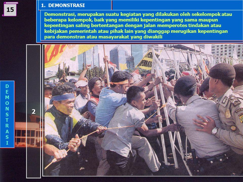 1. DEMONSTRASI 15. Demonstrasi, merupakan suatu kegiatan yang dilakukan oleh sekelompok atau.