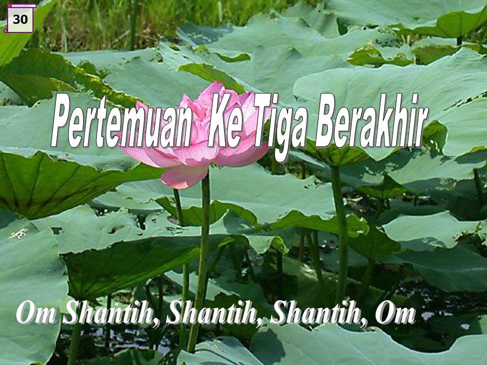 Pertemuan Ke Tiga Berakhir Om Shantih, Shantih, Shantih, Om