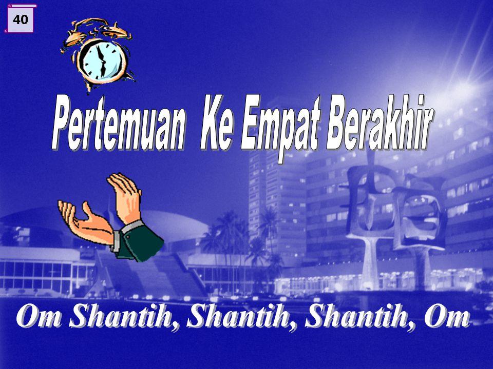 Pertemuan Ke Empat Berakhir Om Shantih, Shantih, Shantih, Om
