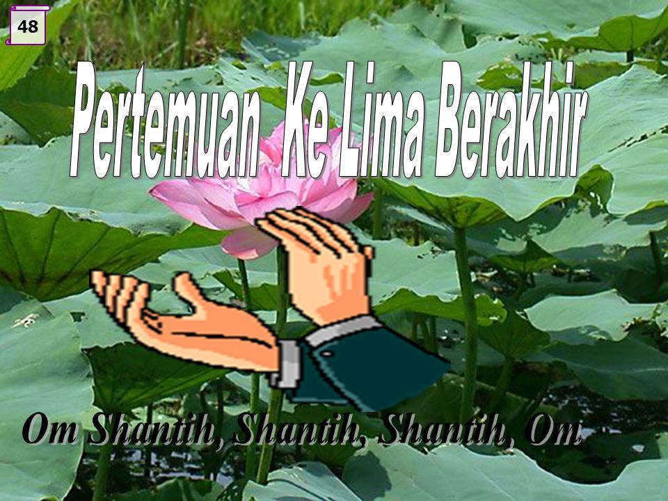 Pertemuan Ke Lima Berakhir Om Shantih, Shantih, Shantih, Om