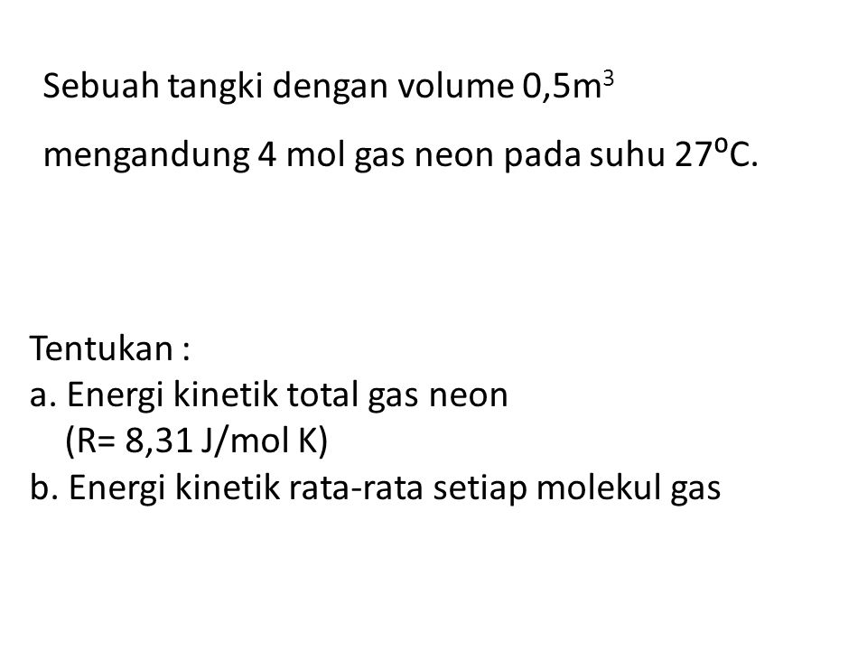 Sebuah tangki dengan volume 0,5m3 mengandung 4 mol gas neon pada suhu 27⁰C.