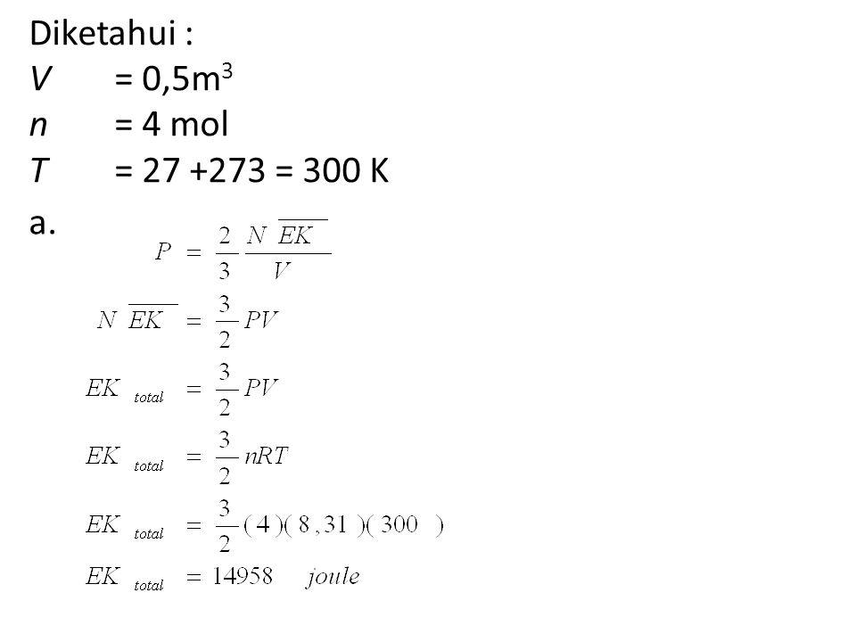 Diketahui : V = 0,5m3 n = 4 mol T = 27 +273 = 300 K