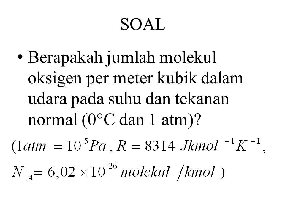 SOAL Berapakah jumlah molekul oksigen per meter kubik dalam udara pada suhu dan tekanan normal (0°C dan 1 atm)