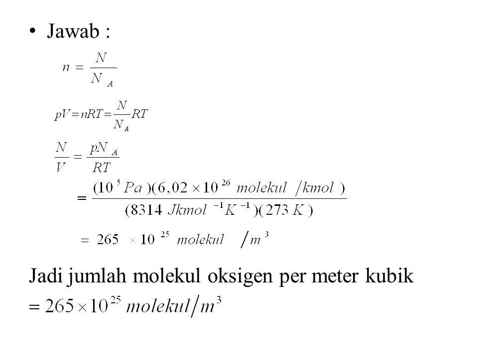 Jawab : Jadi jumlah molekul oksigen per meter kubik