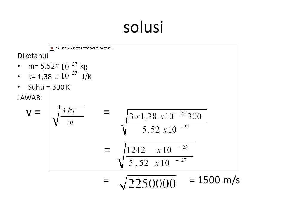 solusi v = = = = = 1500 m/s Diketahui m= 5,52 kg k= 1,38 J/K