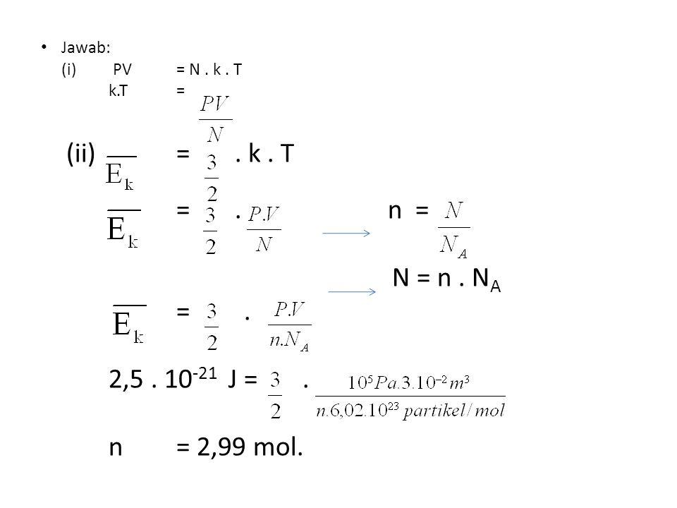 (ii) = . k . T = . n = N = n . NA = . 2,5 . 10-21 J = . n = 2,99 mol.
