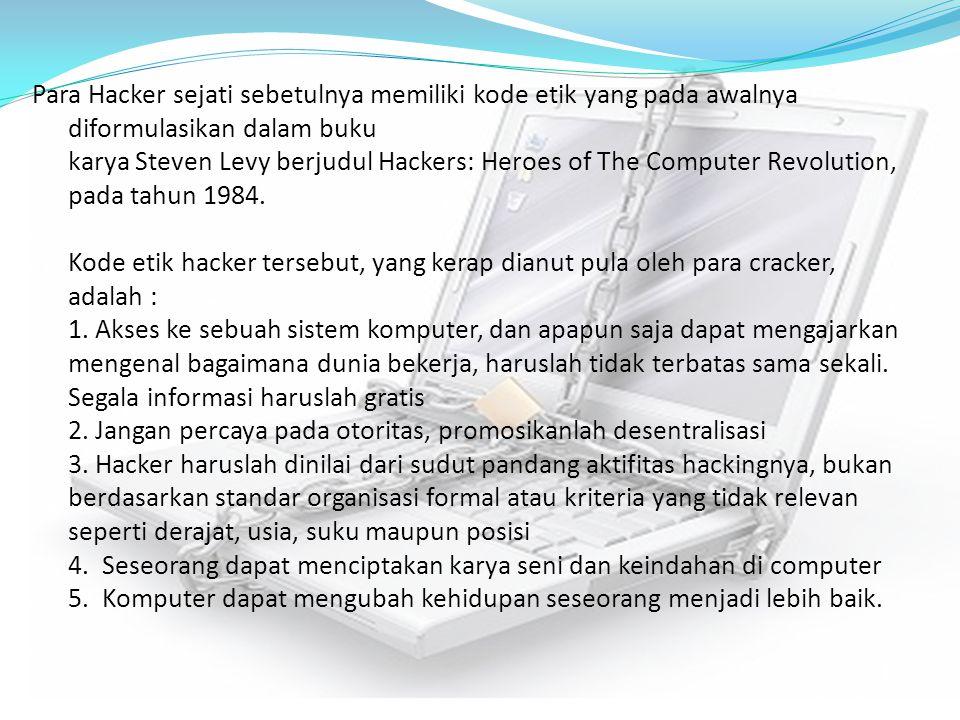 Para Hacker sejati sebetulnya memiliki kode etik yang pada awalnya diformulasikan dalam buku karya Steven Levy berjudul Hackers: Heroes of The Computer Revolution, pada tahun 1984.