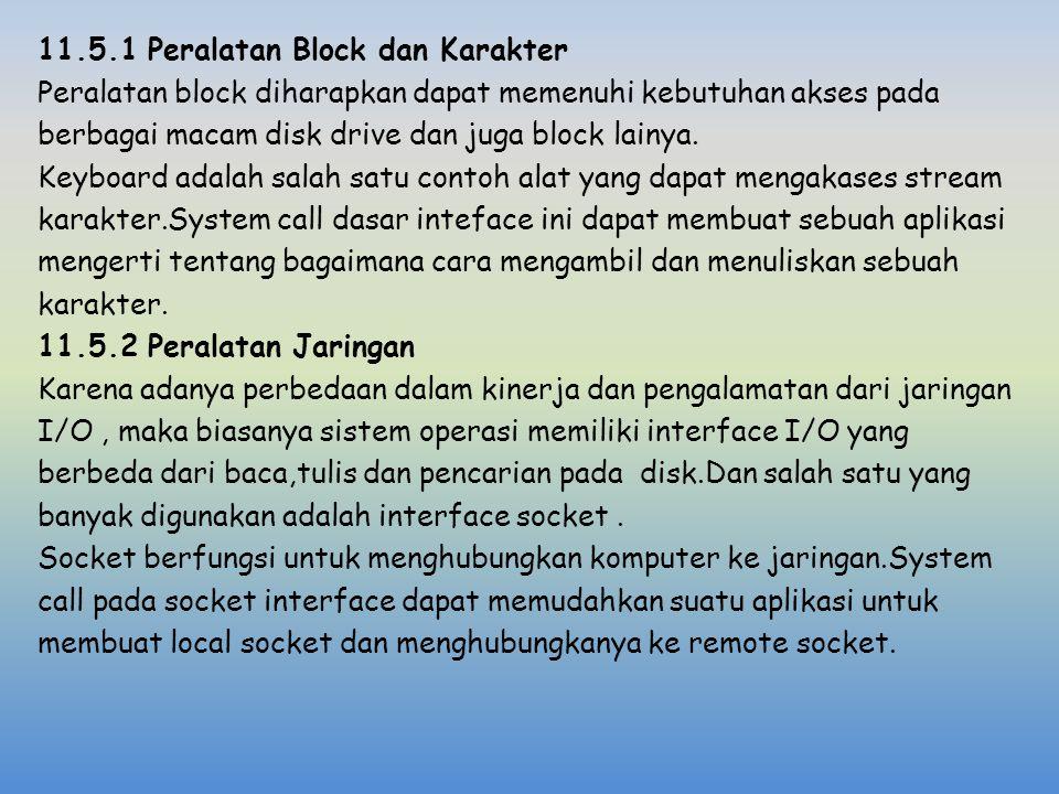 11.5.1 Peralatan Block dan Karakter Peralatan block diharapkan dapat memenuhi kebutuhan akses pada berbagai macam disk drive dan juga block lainya.