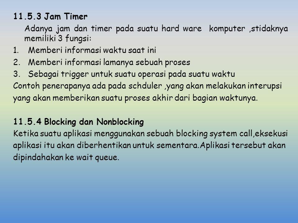 11.5.3 Jam Timer Adanya jam dan timer pada suatu hard ware komputer ,stidaknya memiliki 3 fungsi: Memberi informasi waktu saat ini.