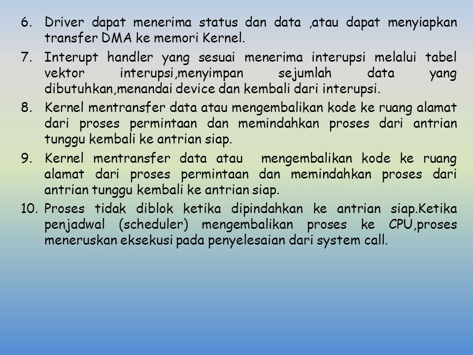 Driver dapat menerima status dan data ,atau dapat menyiapkan transfer DMA ke memori Kernel.