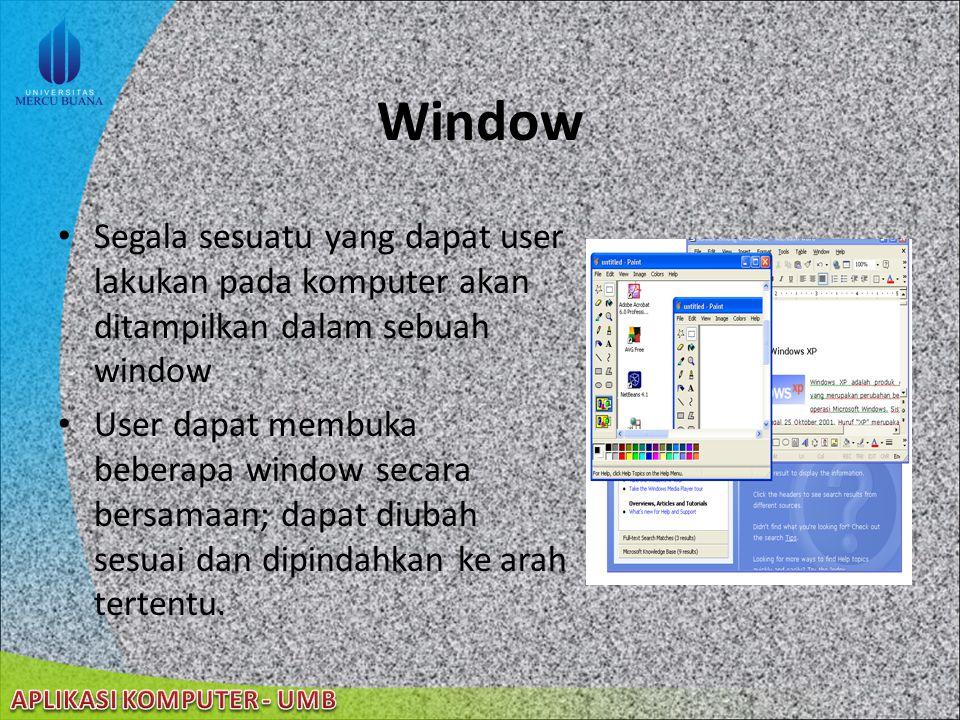 Window Segala sesuatu yang dapat user lakukan pada komputer akan ditampilkan dalam sebuah window.