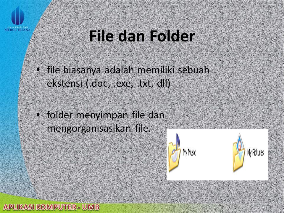 File dan Folder file biasanya adalah memiliki sebuah ekstensi (.doc, .exe, .txt, dll) folder menyimpan file dan mengorganisasikan file.