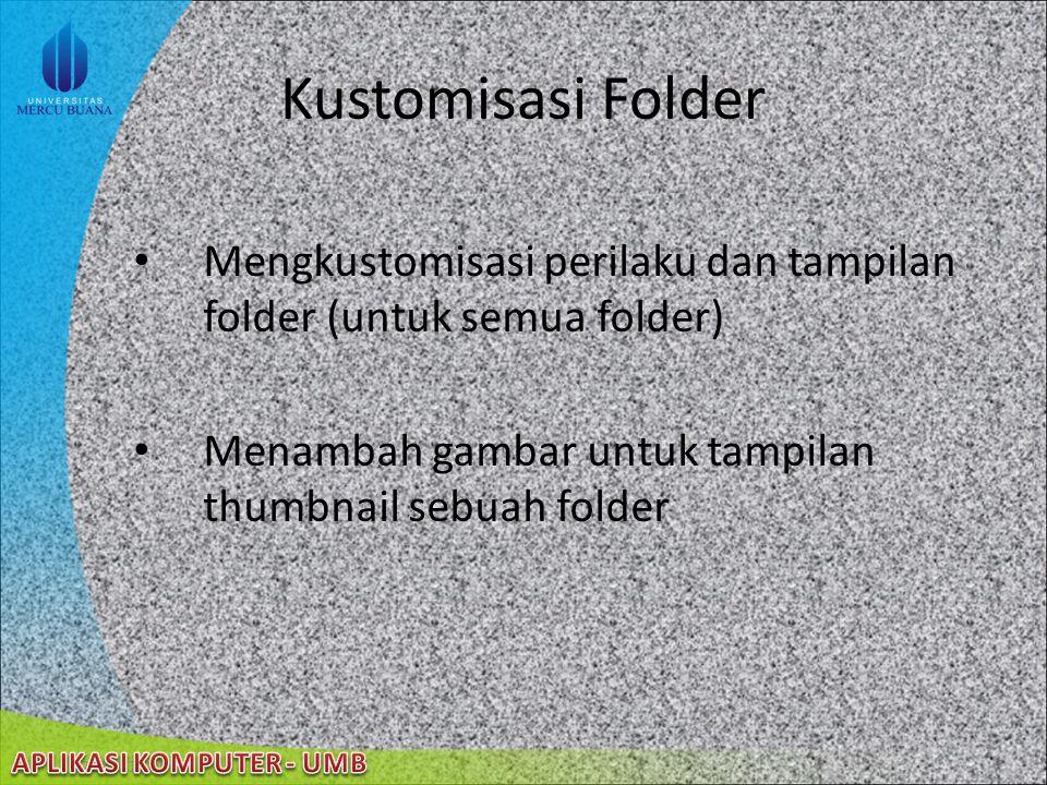 Kustomisasi Folder Mengkustomisasi perilaku dan tampilan folder (untuk semua folder) Menambah gambar untuk tampilan thumbnail sebuah folder.