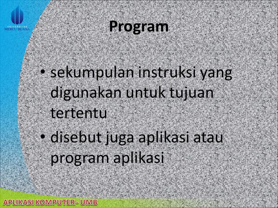 Program sekumpulan instruksi yang digunakan untuk tujuan tertentu.