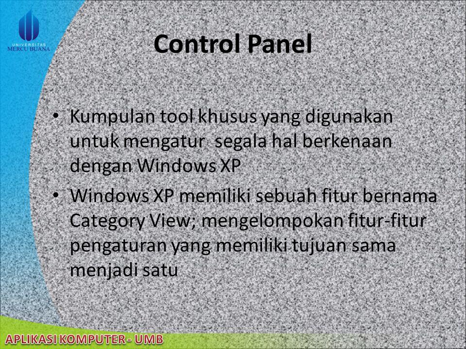 Control Panel Kumpulan tool khusus yang digunakan untuk mengatur segala hal berkenaan dengan Windows XP.