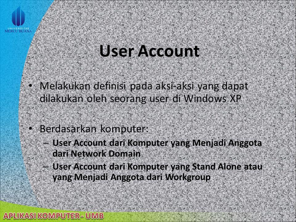 User Account Melakukan definisi pada aksi-aksi yang dapat dilakukan oleh seorang user di Windows XP.