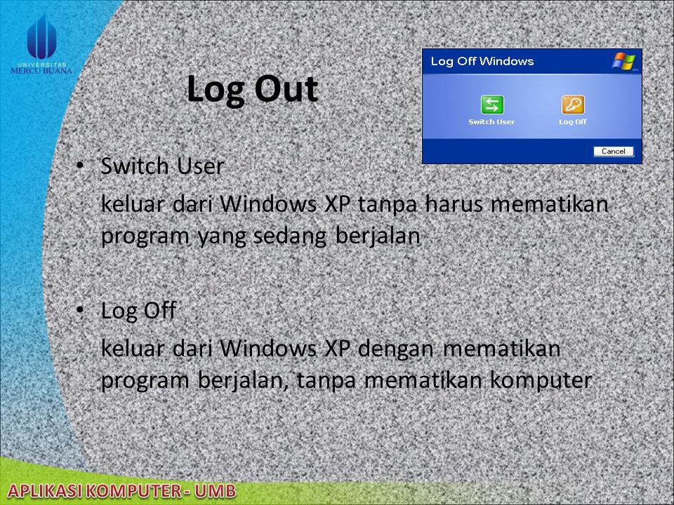 Log Out Switch User. keluar dari Windows XP tanpa harus mematikan program yang sedang berjalan. Log Off.