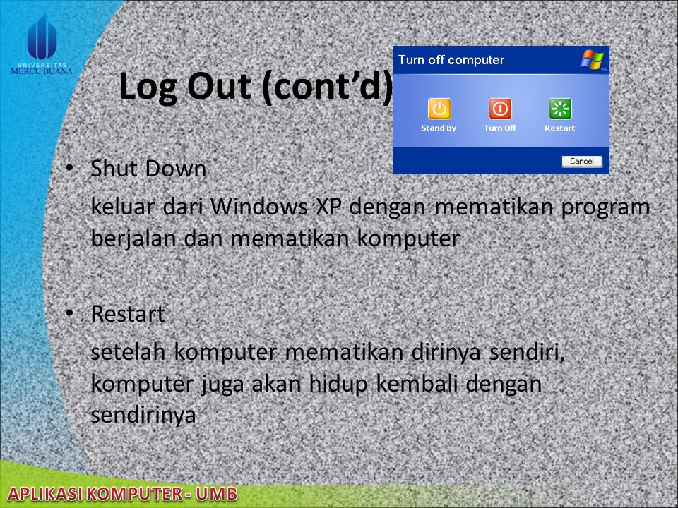 Log Out (cont'd) Shut Down